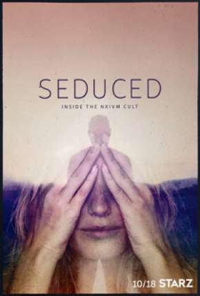 Seduced - Inside The NXIVM Cult - 1ª Temporada Completa Legendada Download