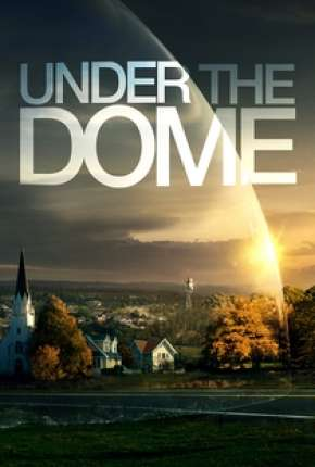 Under the Dome 1ª até 3ª Temporada Download